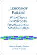 Lessons of Failure: When Things Go Wrong In Pharmaceutical Manufacturing