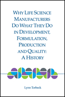 Why Life Science Manufacturers Do What They Do in Development, Formulation, Production and Quality: A History