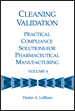 Cleaning Validation: Practical Compliance Solutions for Pharmaceutical Manufacturing, Volume 4