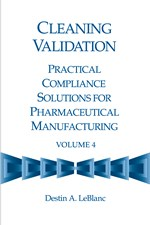 Cleaning Validation: Practical Compliance Solutions for Pharmaceutical Manufacturing, Volume 4 (single user digital version)