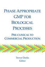 Phase Appropriate GMP for Biological Processes: Pre-clinical to Commercial Production