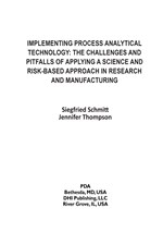 Implementing Process Analytical Technology: The Challenges and Pitfalls of Applying a Science and Risk-Based Approach in Research and Manufacturing (single user digital version)