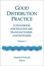 Good Distribution Practice: A Handbook for Healthcare Manufacturers and Suppliers, Volume 1