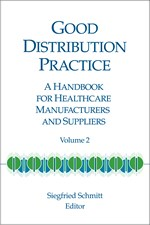 Good Distribution Practice: A Handbook for Healthcare Manufacturers and Suppliers, Volume 2