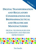 Digital Transformation and Regulatory Considerations for Biopharmaceutical and Healthcare Manufacturers, Volume 1: Digital Technologies for Automation and Process Improvement