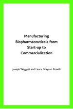 Manufacturing Biopharmaceuticals From Start-Up to Commercialization (single user digital version)